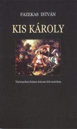 Kis Károly (Történelmi dráma három felvonásban)